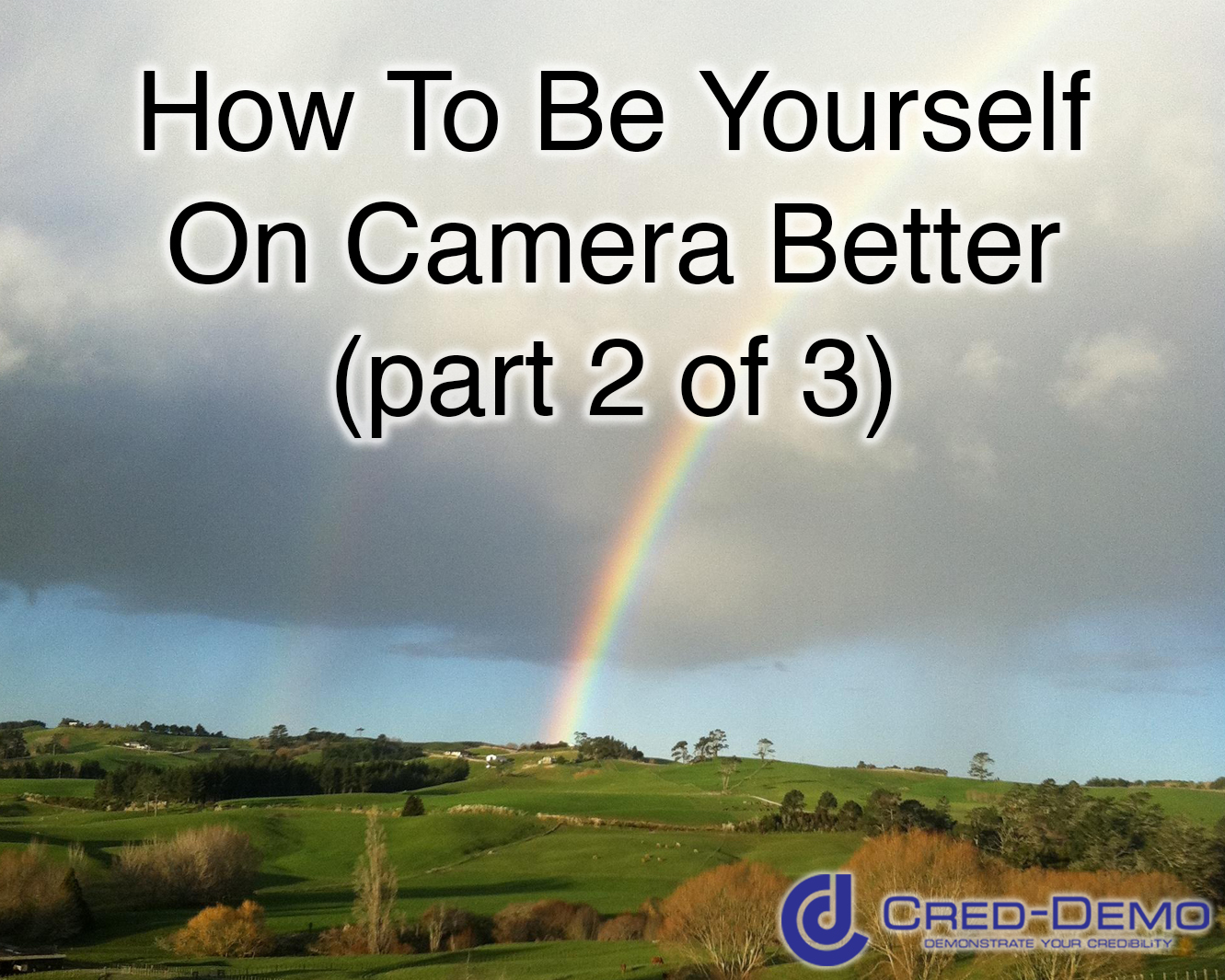 How To Be Yourself On Camera Better 2 of 3