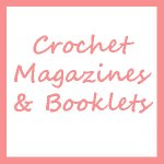 Crochet Magazines & Booklets