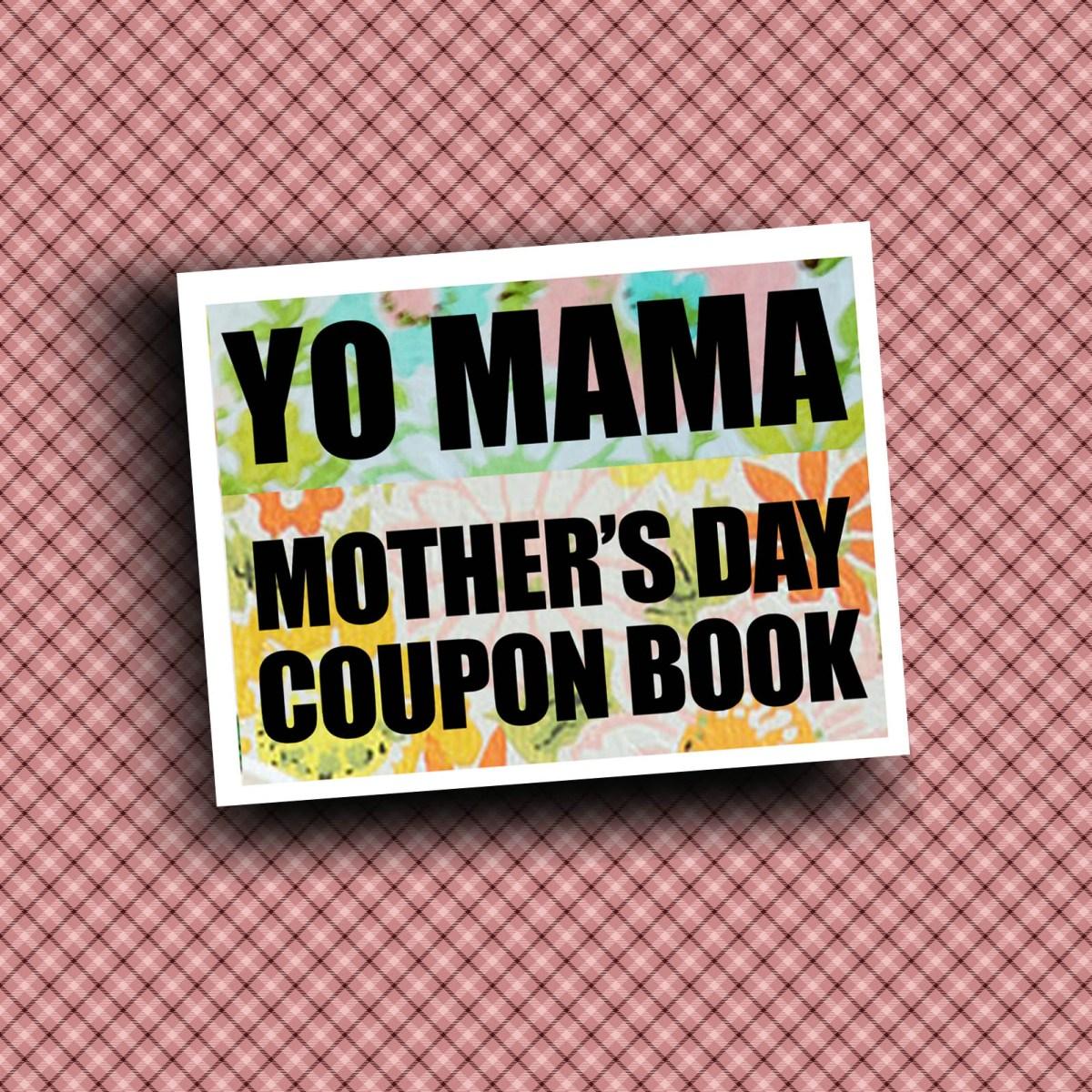 DIY Printable Mother's Day Coupon Book--'Yo Mama'