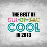The Best of Cul-de-Sac Cool in 2013