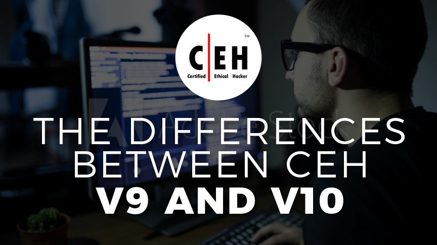 The Differences Between CEH v9 and v10 - CyberVista