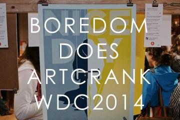 Boredom Does ARTCRANK WDC 2014
