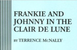 Frankie and Johnny in the Clair De Lune monologues