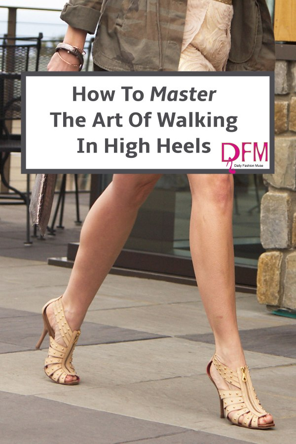 How To Master The Art Of Walking in High Heels