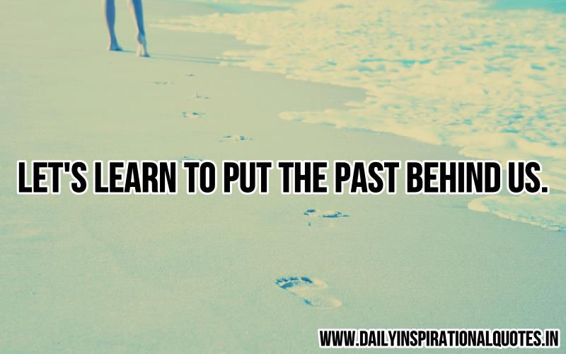 Let's learn to put the past behind us… ( Positive Quotes )