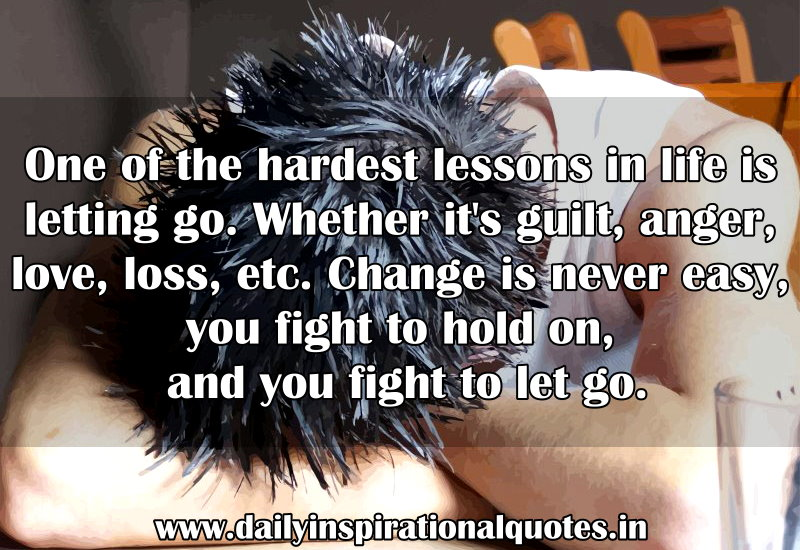 one of the hardest lessons in life is letting go whether