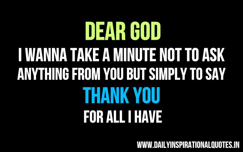 Dear God, I Wanna take a minute not to ask anything from you but ...