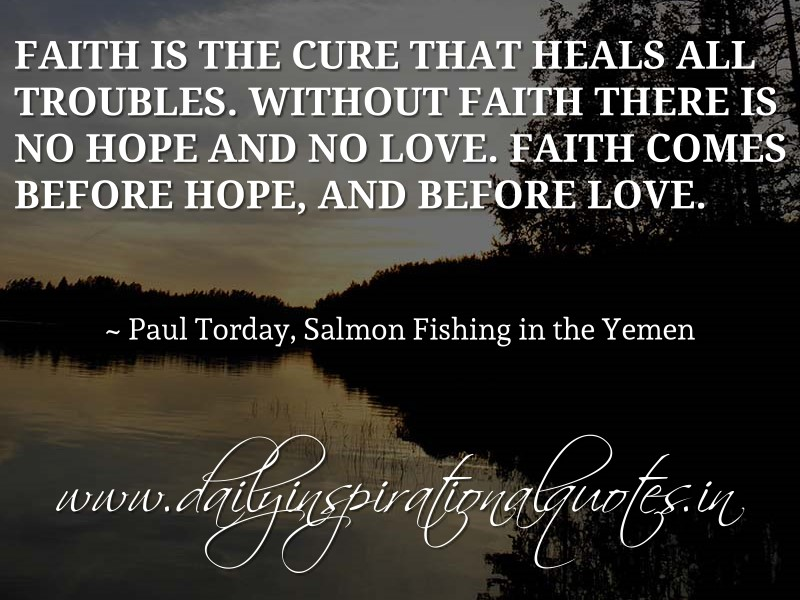 Faith Is The Cure That Heals All Troubles. Without Faith There Is No Hope  And