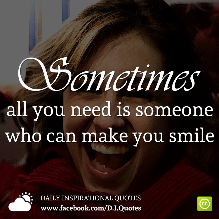 Sometimes all you need is someone who can make you smile.