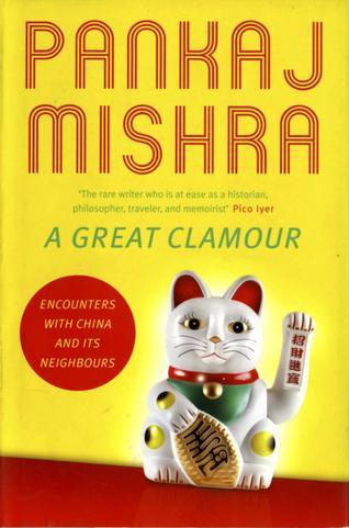 Pankaj Mishra's A Great Clamour