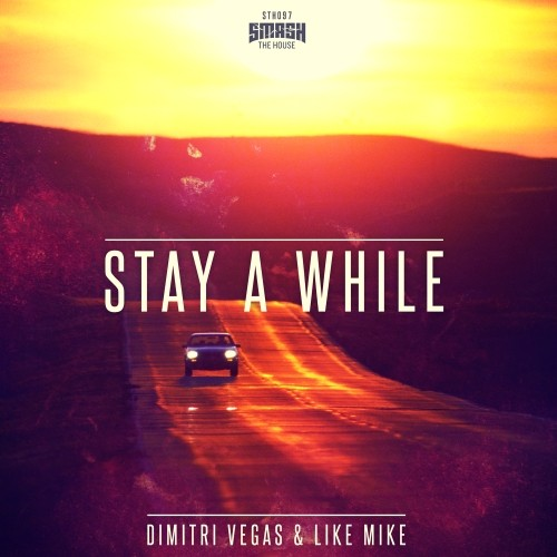 Dimitri Vegas & Like Mike - Stay A While [Smash The House]