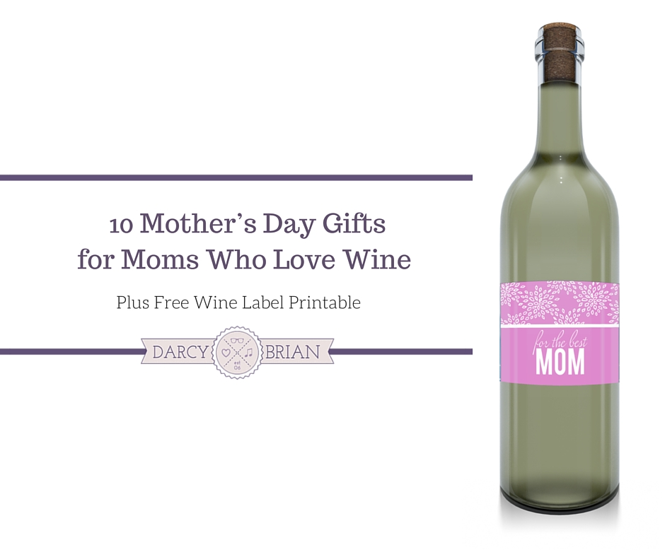 10 Gifts for Moms Who Love Wine Plus Free Wine Label Printable