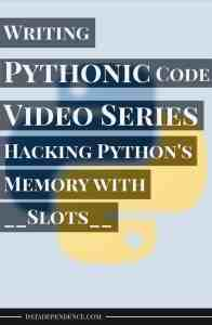 [Video Series] Taking Your Python Skills to the Next Level With Pythonic Code – Hacking Python's Memory With __slots__