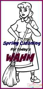 Spring cleaning for todays WAHM