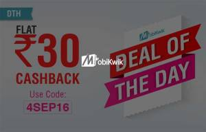 Mobikwik DOD- Get flat Rs 30 cashback on DTH recharges of Rs 300 or more (12 PM- 11:59 PM)
