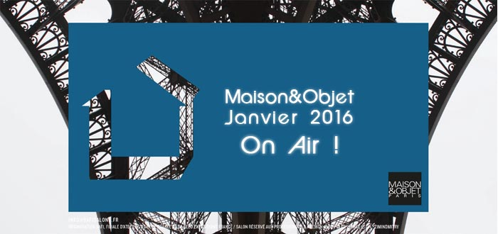 salon maison et objet janvier 2016 c 39 est parti mo16. Black Bedroom Furniture Sets. Home Design Ideas