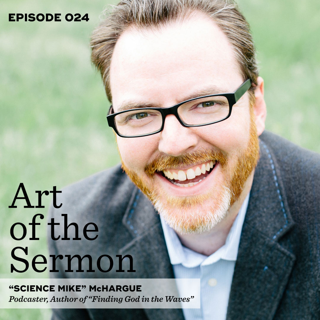 """Art of the Sermon Episode 024: Science, Doubt, and Faith – An Interview with """"Science Mike"""" McHargue"""