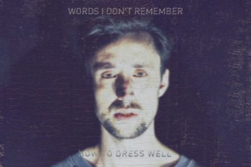 How To Dress Well - Words I Don't Remember