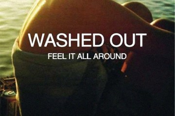 Washed Out - Feel It All Around