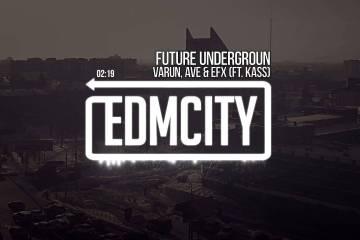 Varun, AVE & EFX- Future Underground (Ft. KASS)