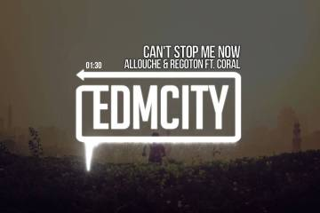 Allouche & Regoton ft. Coral - Can't Stop Me Now