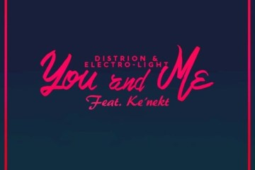 Distrion & Electro-Light ft. Ke'nekt - You And Me