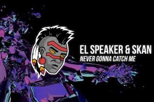 el-speaker-skan-never-gonna-catch-me-dreamer-remix