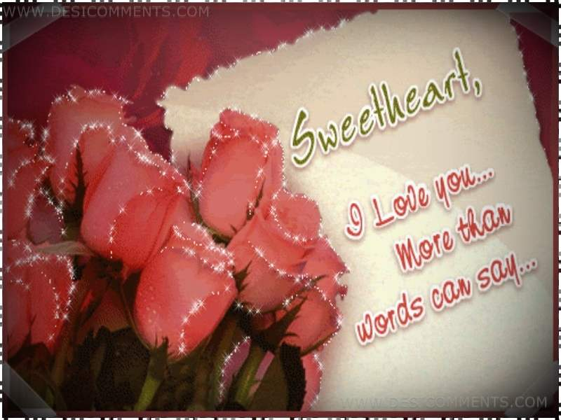 Sweetheart, I love you more than words can say - DesiComments