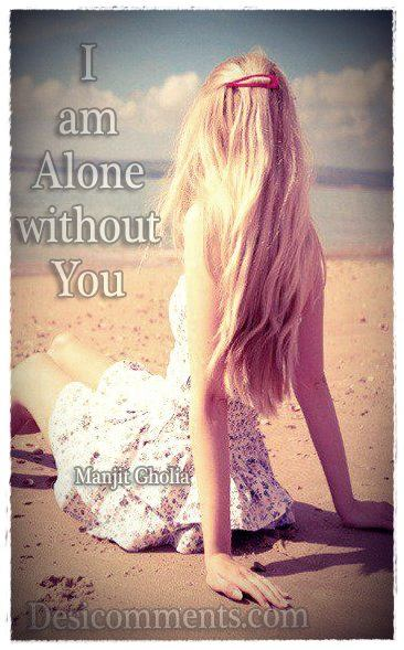 Alone But Happy Quotes Wallpapers I Am Alone Without You Desicomments Com