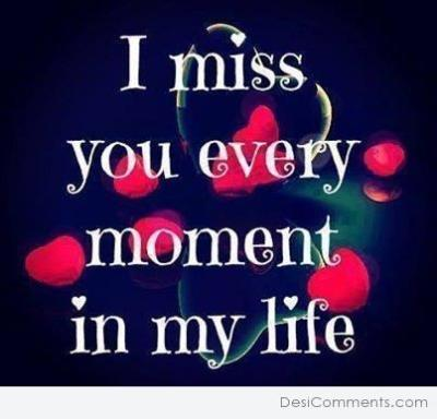 I miss you every moment in my life - DesiComments.com