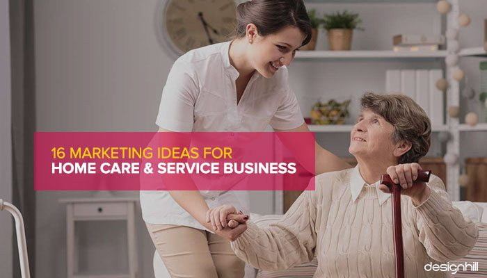 16 Marketing Ideas For Home Care  Service Business