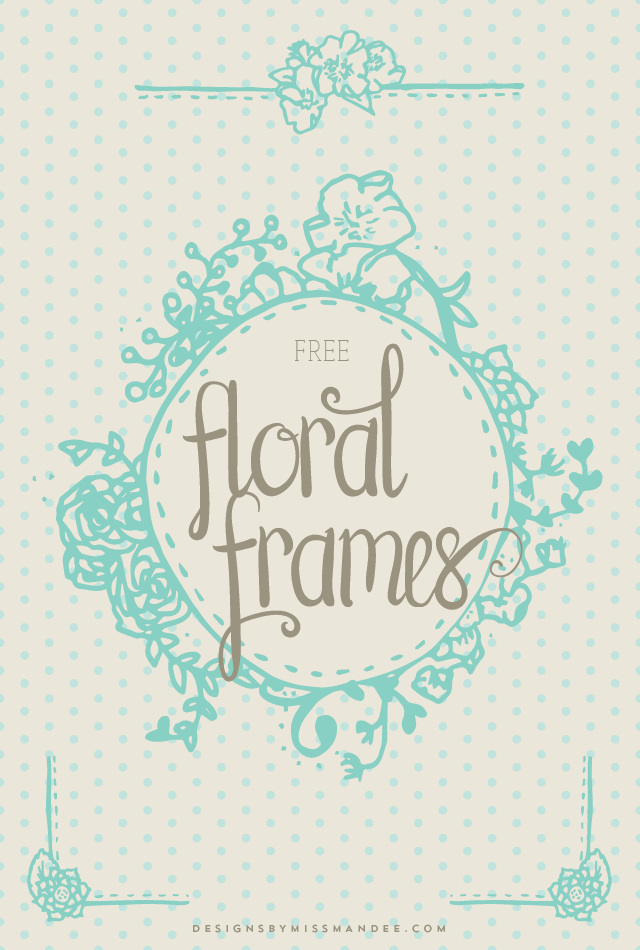 http://i0.wp.com/www.designsbymissmandee.com/wp-content/uploads/2015/07/Floral-Frames.png?resize=640%2C950