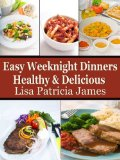 Free eBook Cookbook – Easy Weeknight Dinners: Healthy & Delicious (Guilt Free Gourmet)
