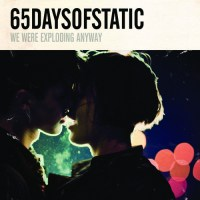 65daysofstatic-we-were-exploding-anyway