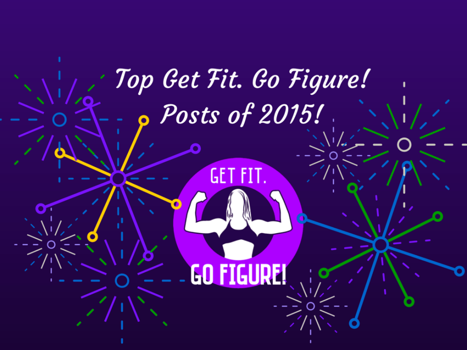 Top Get Fit. Go Figure! Posts of 2015! (1)