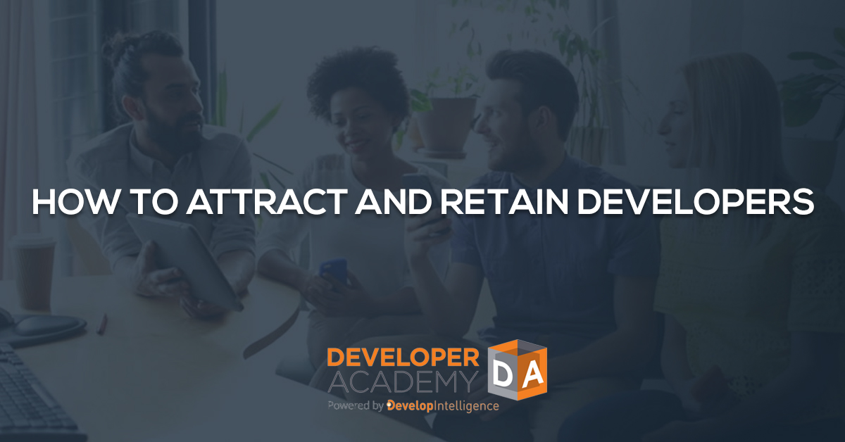 How to Attract and Retain Developers in 2018 Developer Academy™ - Developer
