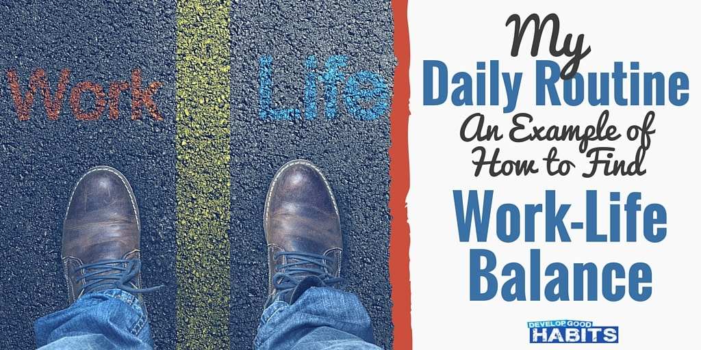 My Daily Routine (An Example of How to Find Work-Life Balance)