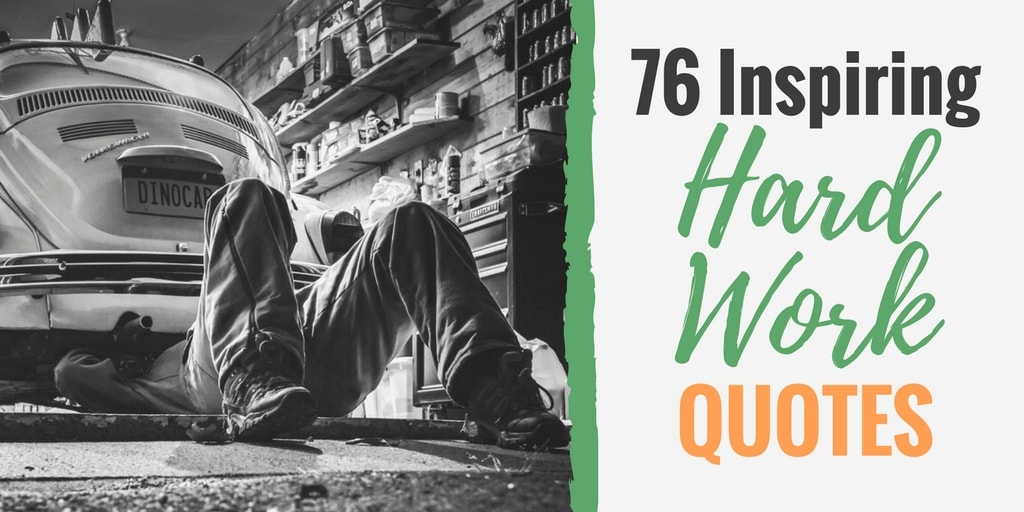 76 Inspiring Hard Work Quotes - Inspiring work quotes to get more done