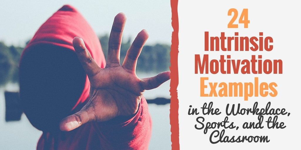 24 Intrinsic Motivation Examples (at Work, in Sports and the Classroom)