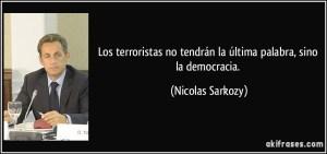 frase-los-terroristas-no-tendran-la-ultima-palabra-sino-la-democracia-nicolas-sarkozy-129445
