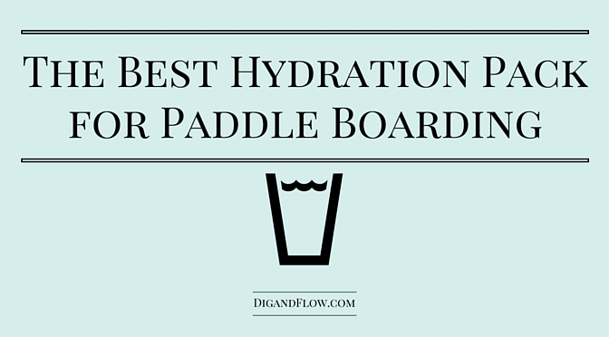 The Best Hydration Pack for Paddle Boarding