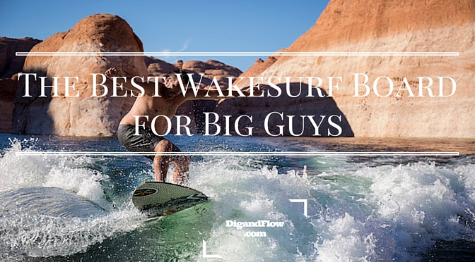 The Best Wakesurf Board for Big Guys
