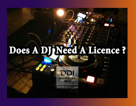 Does A DJ Need A Licence ?
