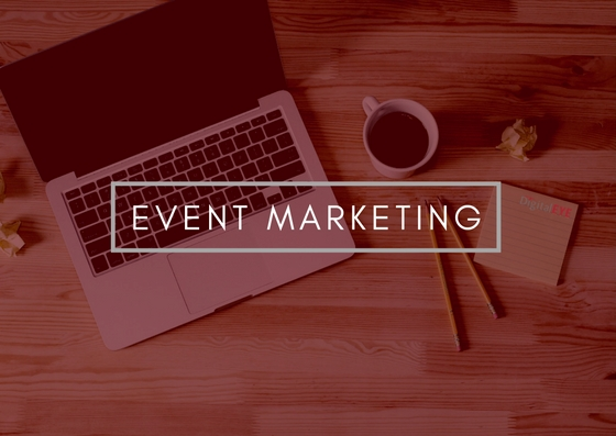 How to Use Event Marketing to Build Your Business - Digital EYE Media