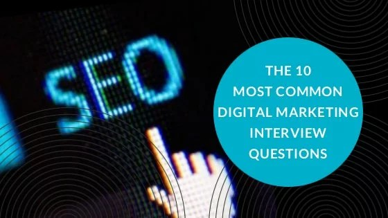 The 10 Most Common Digital Marketing Interview Questions - marketing interview questions