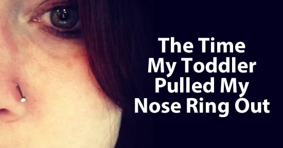 OUCH! My Toddler Accidentally Pulled Out My Nose Ring