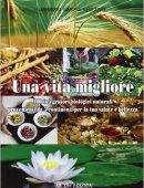 UNA VITA MIGLIORE.  100 integratori biologici naturali provenienti da 5 continenti per la tua salute e bellezza.