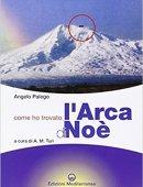 COME HO TROVATO L'ARCA DI NOE'. Storia documentata di una grande scoperta storico-archeologica.