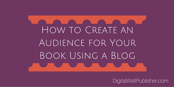 How to create an audience for your book using your blog - Halona Black, DigitalWellPublisher.com