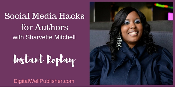 Social Media Hacks for Authors with Sharvette Mitchell, Hosted by Halona Black